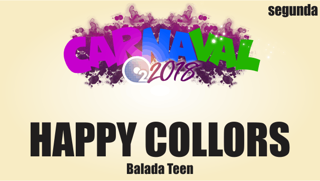 CARNAVAL O2 - HAPPY COLLORS (BALADA TEEN)